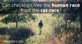 Checklists Saves Lives – Can They Also Free You From The Rat Race?