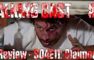 Walking Cast #30 - Episódio S04E11: Claimed