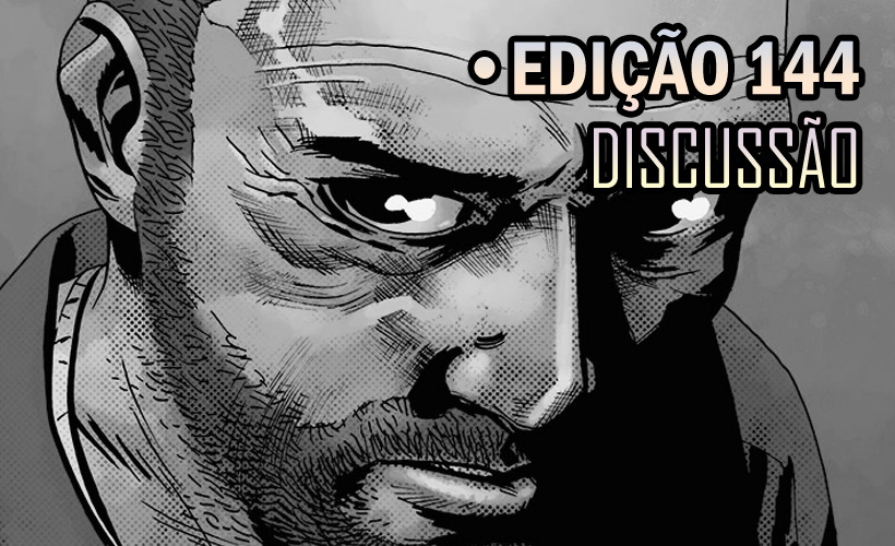 [SPOILERS] The Walking Dead 144 – Discussão