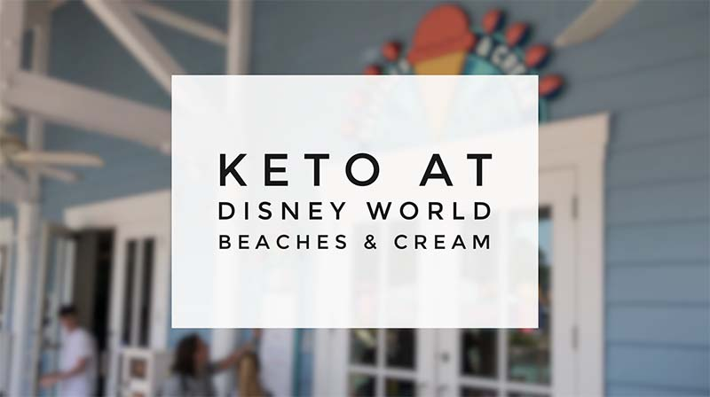 Keto at Disney World - Beaches & Cream