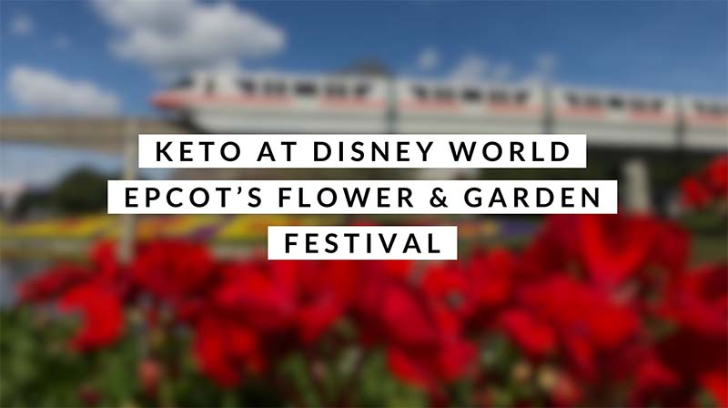 Keto at Disney World - Epcot's Flower & Garden Festival