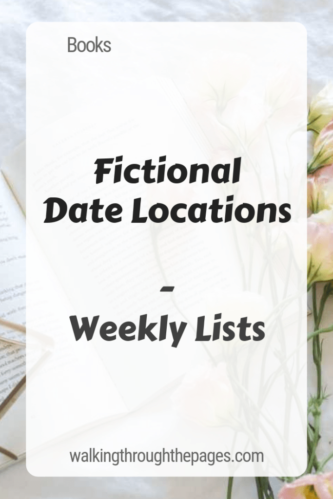 Walking Through The Pages - Weekly Lists: Fictional Date Locations
