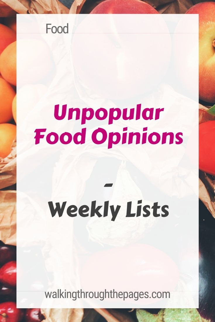 Walking Through The Pages - Weekly Lists: Unpopular Food Opinions