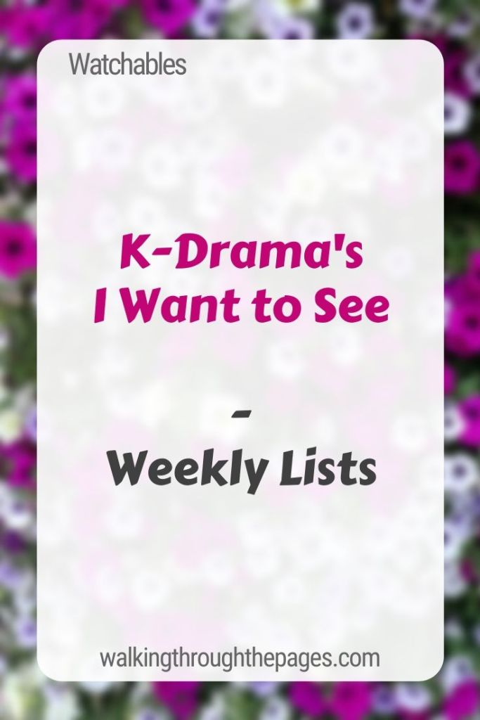 Walking Through The Pages - Weekly Lists: K-Drama's I Want To See