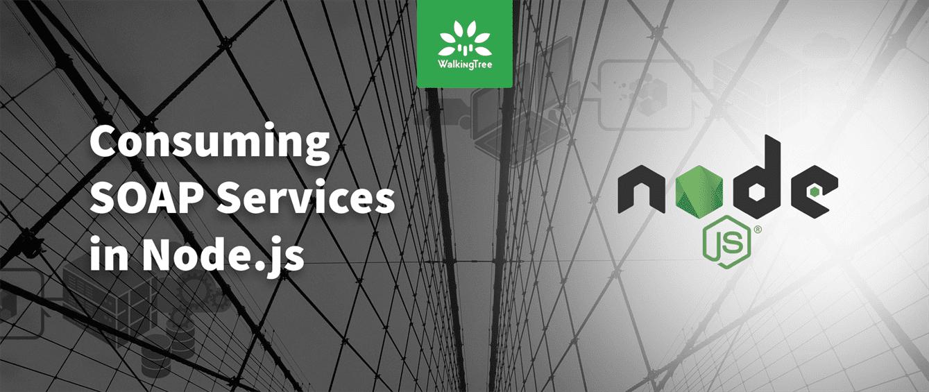 Consuming Soap Service in NodeJs - WalkingTree Technologies