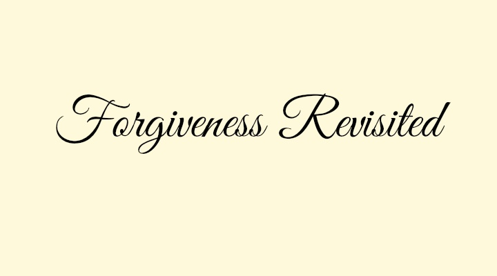 Forgiveness Revisited