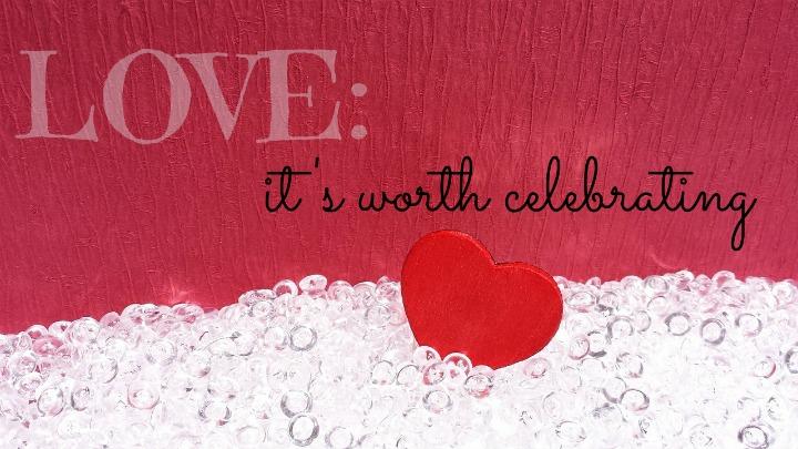 Love: it's worth celebrating!