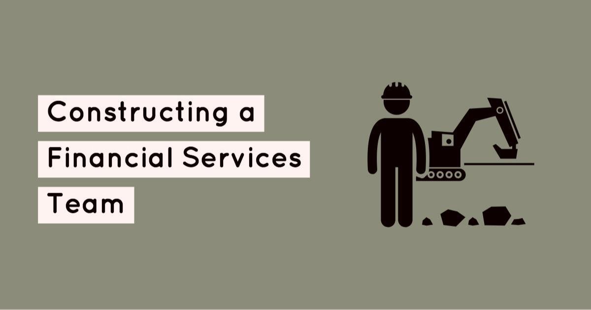 Constructing a Financial Services Team