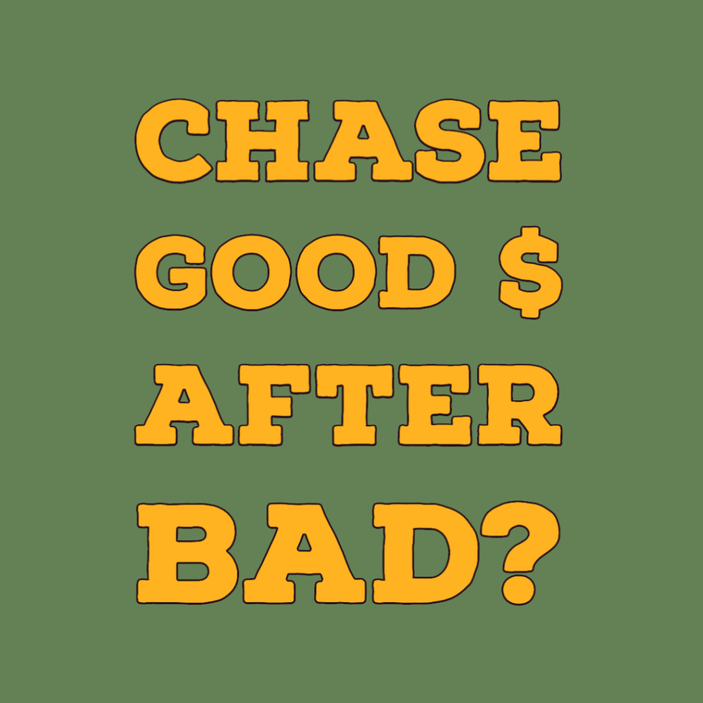Chase Good Money After Bad?