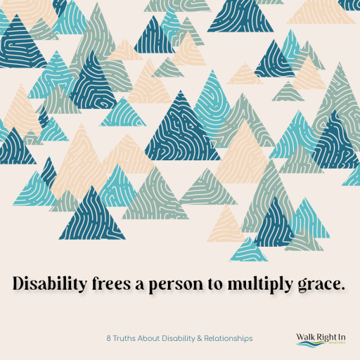 Disability frees a person to multiply grace.