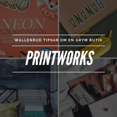 Wallenrud tipsar om en grym butik – Printworks!
