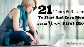 21 Tools & Resources To Start And Earn Money From Your First Blog