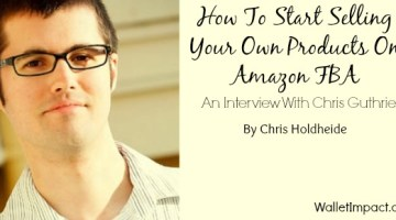 How To Get Started Selling Your Own Products On Amazon FBA – An Interview With Chris Guthrie