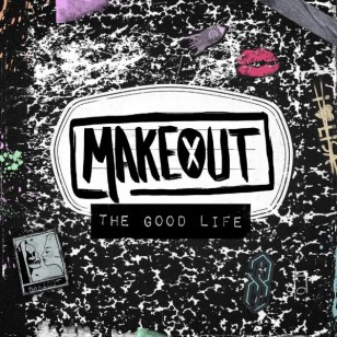 makeout the good life