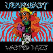 Jerkbeast – Wasted Daze