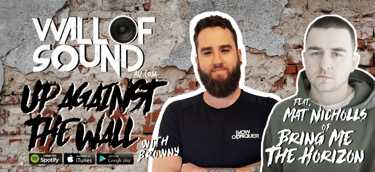 Wall of Sound: Up Against The Wall Episode #65 feat. Mat Nicholls of Bring Me The Horizon is OUT NOW