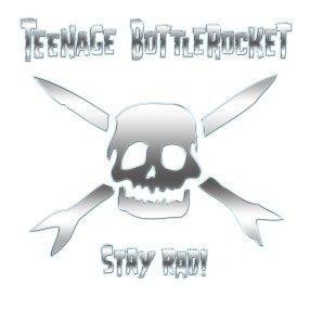 teenage bottlerocket - stay rad album