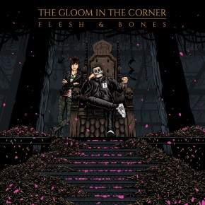 the gloom in the corner - flesh & bones