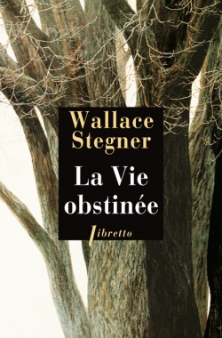 STEGNER, Wallace La vie obstinée (LIBRETTO, 2002)