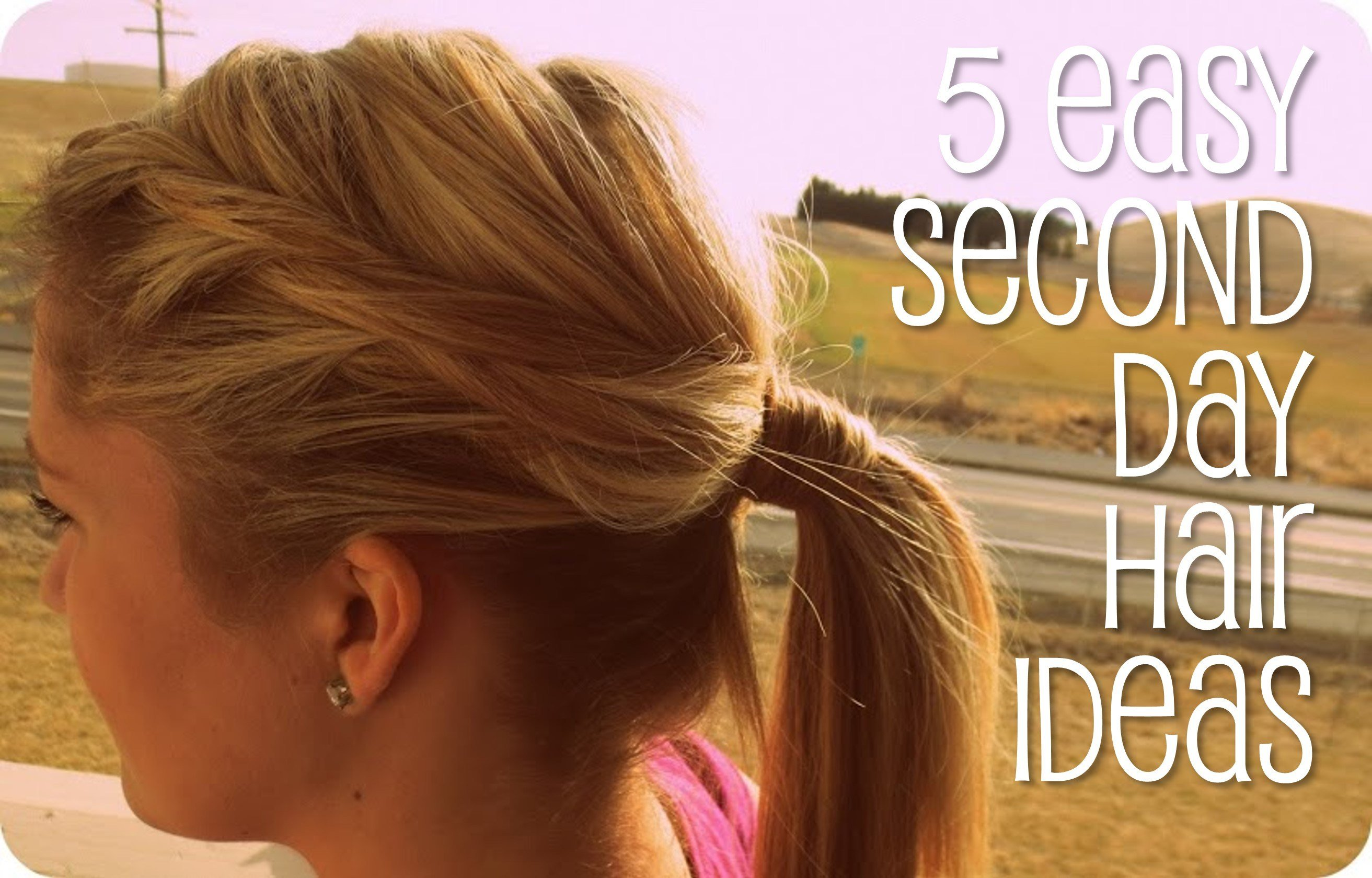 New 5 Easy Second Day Hair Ideas You Put It On Ideas With Pictures