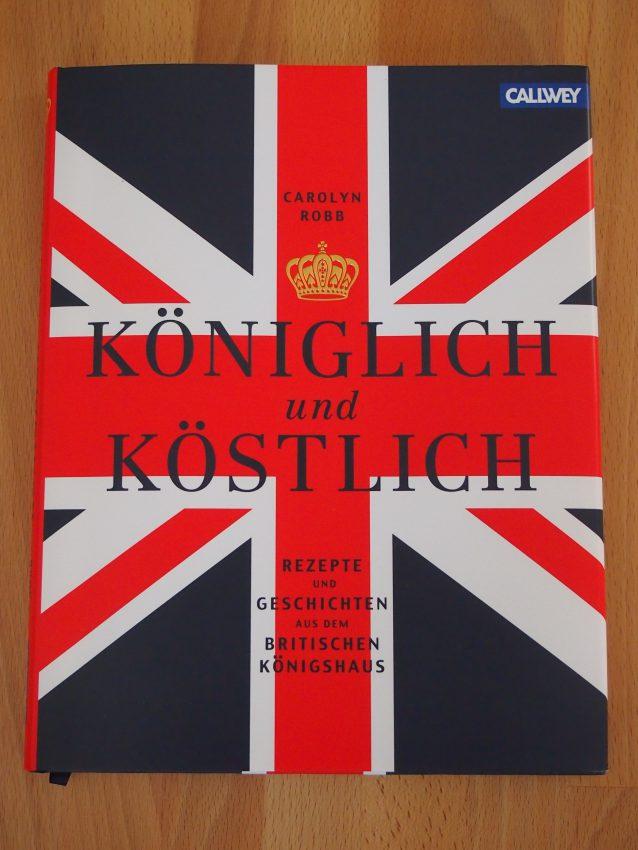 Königlich und Köstlich: Rezepte und Geschichten aus dem britischen Königshaus von Carolyn Robb {Buchvorstellung}