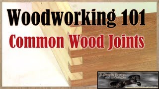 Woodworking 101 - Common Woodworking Joinery