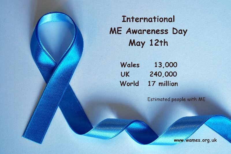 International ME Awareness Day May 12th. ME prevalence: Wales 13,00; UK 240.000; World 17 million.0