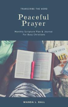 Peaceful Prayer: Monthly Scripture Writing Plan & Journal