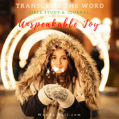 Transcribe The Word: Unspeakable Joy Bible Study