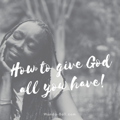 How to give God all you have!