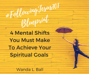 #FollowingJesus101 Blueprint 4 mental shifts to achieve spiritual goals