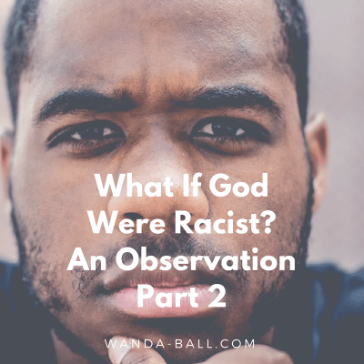 What If God Were Racist? An Observation – Part 2