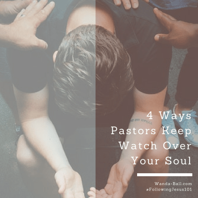 4 Ways Pastors Keep Watch Over Your Soul