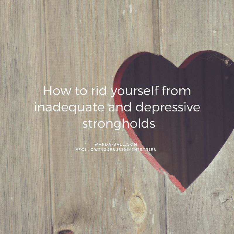 How to rid yourself from inadequate and depressive strongholds