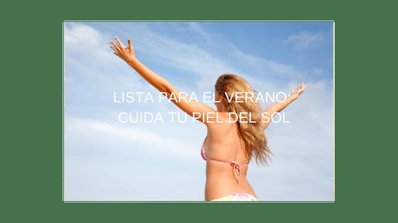 LISTA PARA EL VERANO: CUIDA TU PIEL DEL SOL