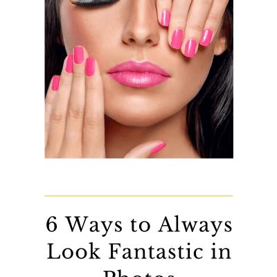 6 Ways to Always Look Fantastic in Photos