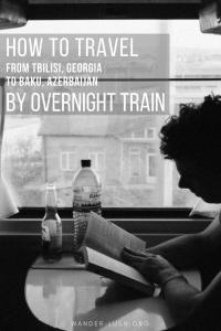 How to travel from Tbilisi, Georgia to Baku, Azerbaijan by overnight sleeper train.