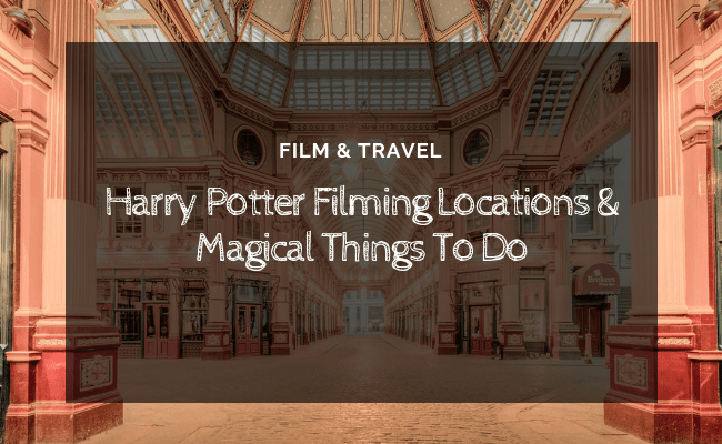 Harry Potter Filming Locations & Magical Things To Do