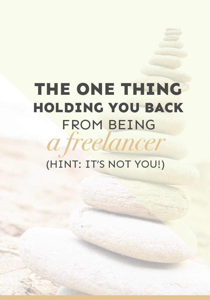 What's holding you back from being a freelancer? I think I've found the answer (and no, it's NOT you!)