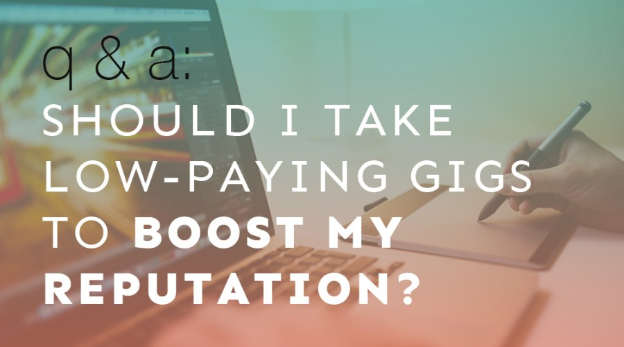 Q&A: Should I Take Low Paying Gigs to Boost My Reputation?