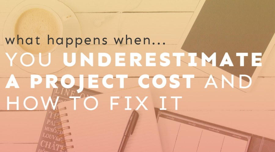What Happens When You Underestimate a Project Cost and How to Fix It