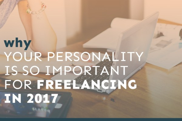 Why Your Personality is SO Important for Freelancing in 2017