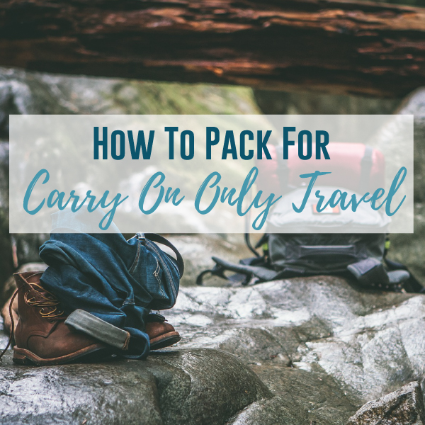 Carry On Only Travel Packing