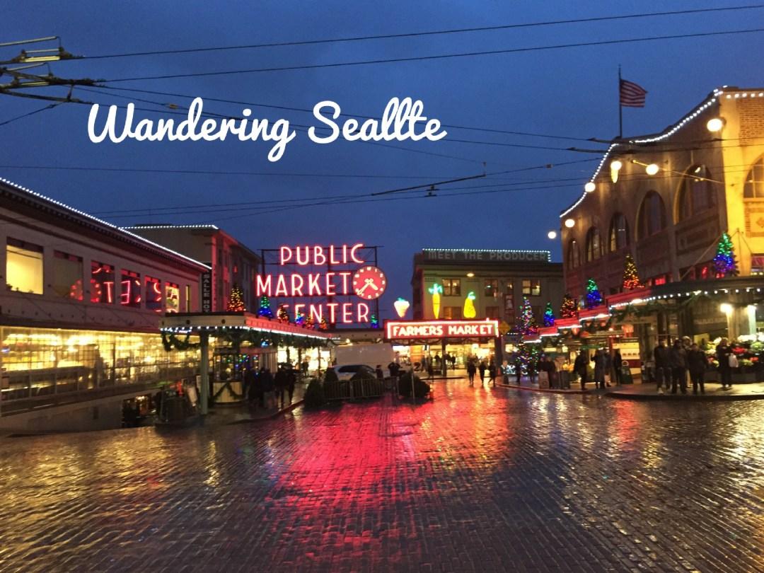 Wandering Seattle – A Gem on America's Northwest Coast!