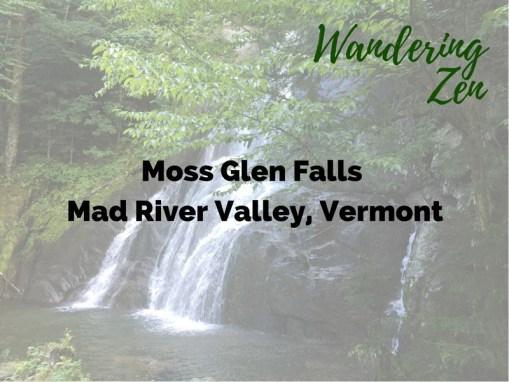 Wandering Zen – Moss Glen Falls, Mad River Valley, Vermont