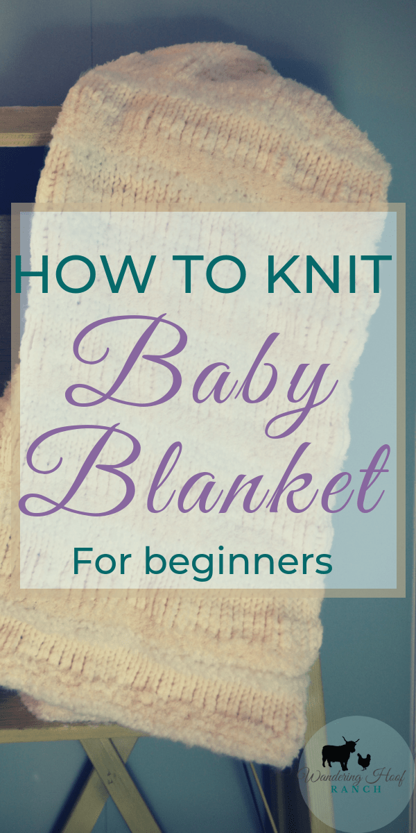 How to knit a baby blanket for beginners. Simple pattern to follow even for the beginner knitter.