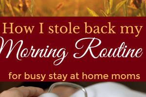 morning routine for busy stay at home moms
