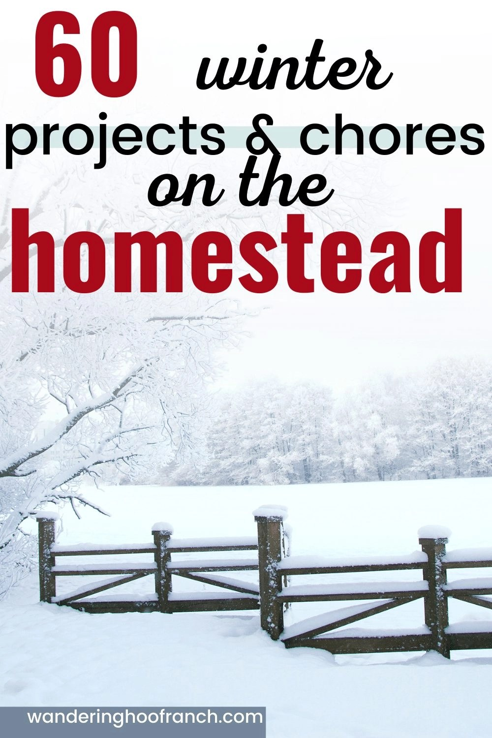 60 winter project and chores on the homestead pin image, words and blanket of snow on homestead field nd wood fence