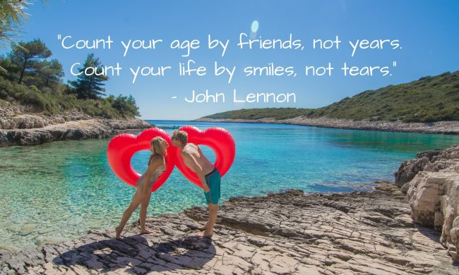 """""""Count your age by friends, not years.Count your life by smiles, not tears."""" - John Lennon"""