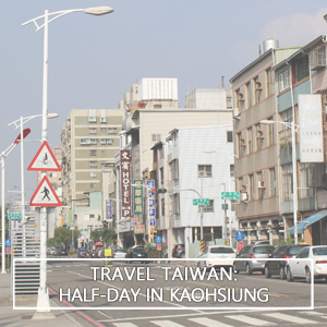 Travel Taiwan: Half-Day in Kaohsiung